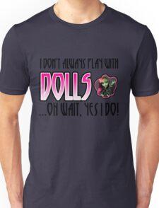 Don't Always Play with Dolls Venus Unisex T-Shirt