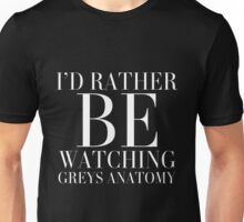 I'd Rather Be Watching Grey's Anatomy  Unisex T-Shirt