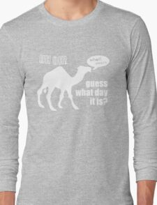 Guess What Day It Is Hump Day Camel Long Sleeve T-Shirt