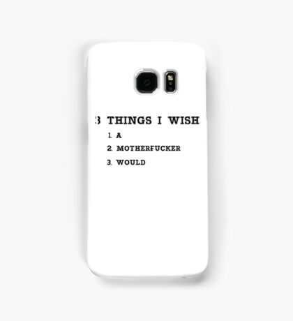3 THINGS I WISH  A MOTHERFUCKER WOULD Samsung Galaxy Case/Skin