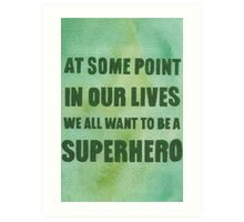 We All Want to Be a Superhero Art Print