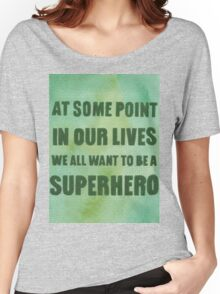 We All Want to Be a Superhero Women's Relaxed Fit T-Shirt
