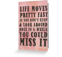 Life Moves Pretty Fast... Greeting Card