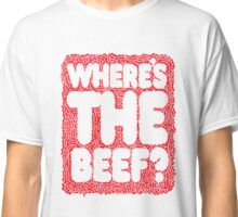 Where's the beef? Classic T-Shirt