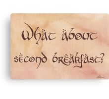 What About Second Breakfast? Canvas Print