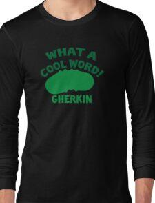 What a cool word Gherkin! Long Sleeve T-Shirt