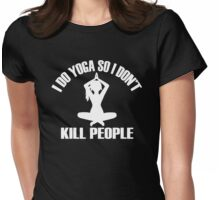 I Do Yoga So I Don't Kill People Womens Fitted T-Shirt