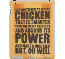 All I Wanted Was To Eat The Chicken iPad Case/Skin
