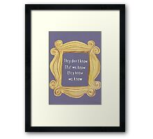 They Don't Know We Know Framed Print
