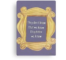 They Don't Know We Know Canvas Print