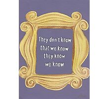 They Don't Know We Know Photographic Print