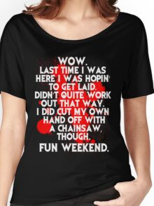 Fun Weekend with a chainsaw Women's Relaxed Fit T-Shirt