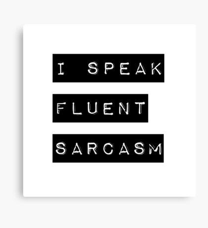I Speak Fluent Sarcasm Canvas Print