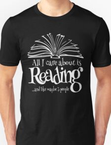 All i care about is reading and like maybe 3 people Unisex T-Shirt