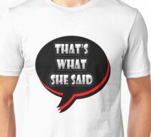 Thats What She Said Unisex T-Shirt