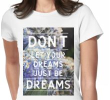 Don'tLetYourDreamsJustBeDreams - Tee Womens Fitted T-Shirt