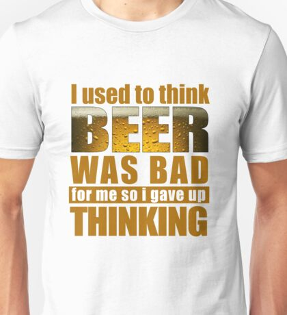 Used To Think Beer Was Bad Unisex T-Shirt