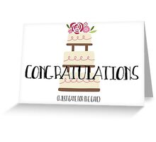 I just came for the cake - Congrats Wedding Greeting Card