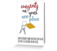 Sorry I couldn't help you move I had just put a casserole in the oven... Greeting Card