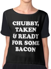 Chubby Taken and Ready For Some Bacon T-Shirt Chiffon Top