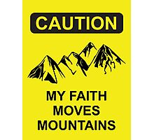 My Faith Moves Mountains Photographic Print