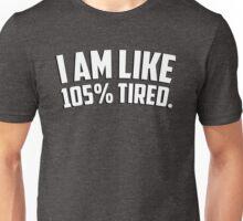 I am like 105% tired Unisex T-Shirt