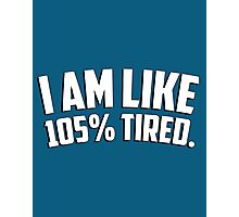 I am like 105% tired Photographic Print