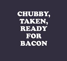Chubby Taken Ready For Bacon Unisex T-Shirt