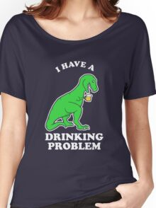 I Have A Drinking Problem T-Rex Dinosaur Women's Relaxed Fit T-Shirt