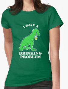 I Have A Drinking Problem T-Rex Dinosaur Womens Fitted T-Shirt