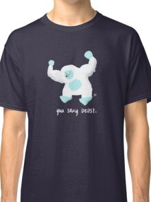 You Sexy Beast Classic T-Shirt