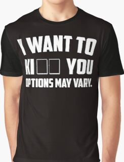 I want to ki _ _ (kiss kill) you. Options may vary Graphic T-Shirt