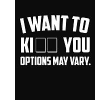 I want to ki _ _ (kiss kill) you. Options may vary Photographic Print