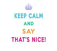 Keep Calm and Say That's Nice! Photographic Print