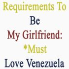 Requirements To Be My Girlfriend: *Must Love Venezuela  by supernova23