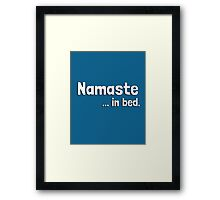 Namaste in bed. (I must stay) in bed. Framed Print