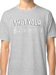 Shut your face (music sheet notation) Classic T-Shirt