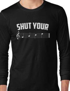 Shut your face (music sheet notation) Long Sleeve T-Shirt