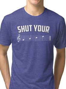 Shut your face (music sheet notation) Tri-blend T-Shirt