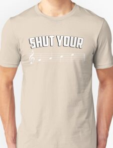 Shut your face (music sheet notation) Unisex T-Shirt