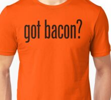 Got Bacon Unisex T-Shirt