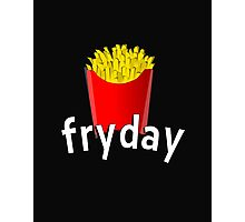 Fryday (fry day) Photographic Print