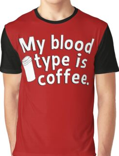 My blood type is coffee Graphic T-Shirt