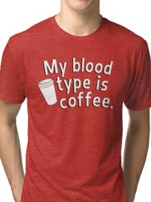 My blood type is coffee Tri-blend T-Shirt