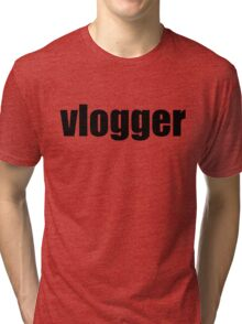 Vlogger T-Shirt (Multiple Colors and Styles)  Tri-blend T-Shirt