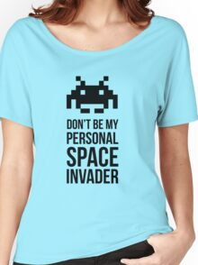 Don't be my personal SPACE invader Women's Relaxed Fit T-Shirt
