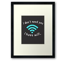 I don't need you I have wifi Framed Print
