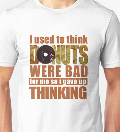 Used To Think Donuts Were Bad Unisex T-Shirt