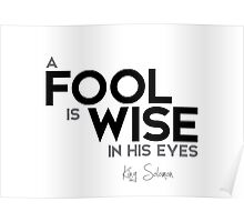 a fool is wise in his eyes - king solomon Poster