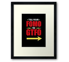 Tell Your FOMO to GTFO Framed Print